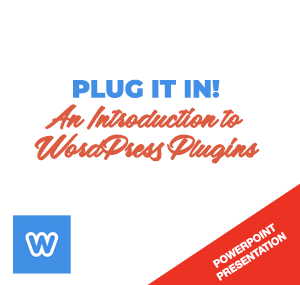 PowerPoint Presentation – Plug it In! An Introduction to WordPress Plugins